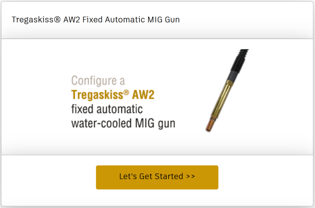 Configure your Tregaskiss AW2 fixed automatic water-cooled MIG gun online