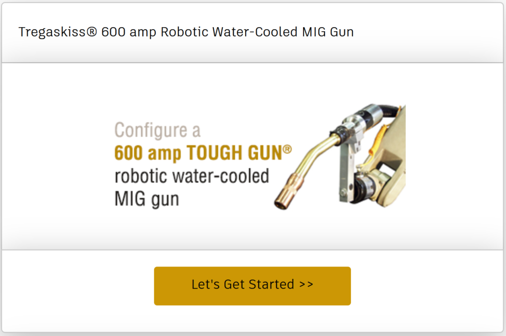 Configure a Tregaskiss 600 amp robotic water-cooled MIG gun online