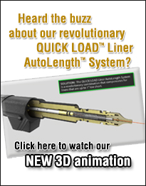 Heard the buzz about our revolutionary QUICK LOAD Liner AutoLength System?  Click here to watch our 3D animation.